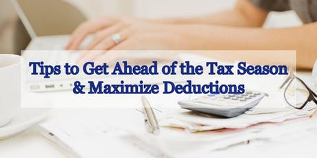 Tips to Get Ahead of the Tax Season & Maximize Deductions tickets