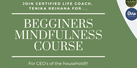 Beginners Mindfulness Course- CEO of the household tickets