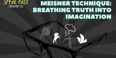 Meisner Technique: Breathing Truth Into Imagination Acting Workshop Series