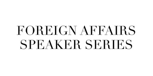 Foreign Affairs Speaker Series