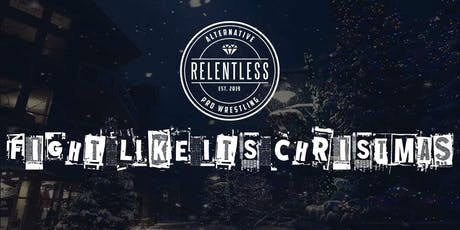 Relentless 2: Fight like it's christmas tickets