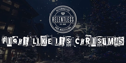 Relentless 2: Fight like it's christmas