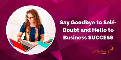 SOLD OUT - Say goodbye to self-doubt and hello to business Success Workshop