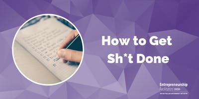 How to Get Sh*t Done
