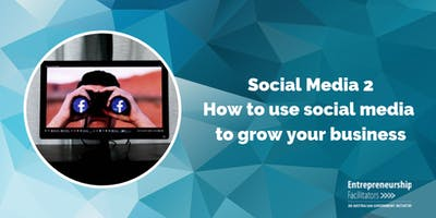 Social Media 2 - How to use social media to grow your business