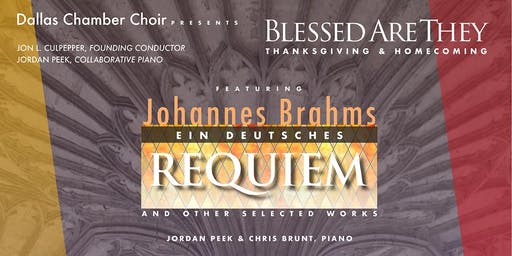 Blessed Are They: BRAHMS REQUIEM & Selected Works | Friday, 11.22.19 | Dallas Chamber Choir @ Moody Performance Hall