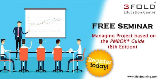 FREE Seminar: Managing Project based on the PMBOK® Guide (6th Edition)