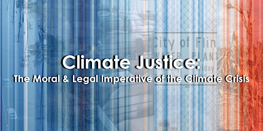 Climate Justice: The Moral & Legal Imperative of the Climate Crisis