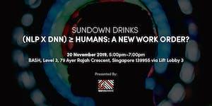 Sundown Drinks: (NLP x DNN) ≥ Humans: A New Work Order?