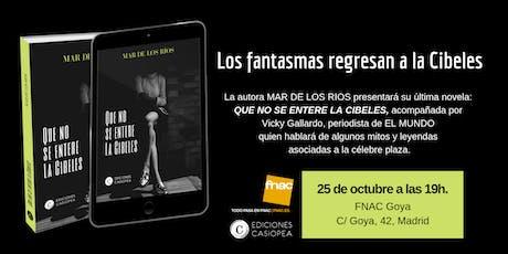 Presentación novela en Fnac Goya, Madrid:  QUE NO SE ENTERE LA CIBELES entradas