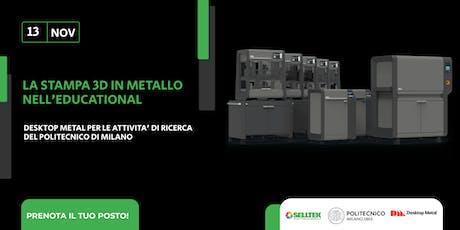 Evento POLIMI: La stampa 3D in metallo nell'Educational biglietti