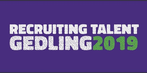 RECRUITING TALENT in Nottinghamshire - Gedling 19/11/19