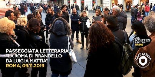 """Itinerari da Nobel I -  """"la Roma di Pirandello, da Luigi a Mattia"""""""