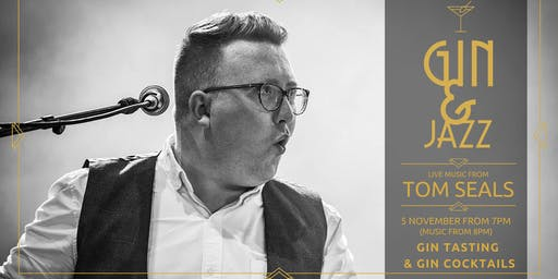 Gin & Jazz with Tom Seals, Tuesday 5 November