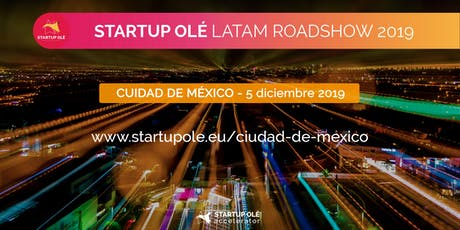 STARTUP OLÉ LATAM ROADSHOW 2019 - CUIDAD DE MÉXICO - MÉXICO entradas