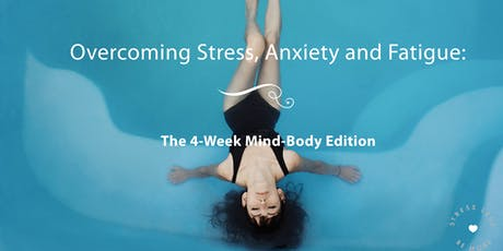 Overcoming Stress, Anxiety + Fatigue: The 4-Week Mind-Body Edition tickets