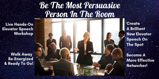 Be The Most Persuasive Person In The Room - Live Elevator Speech Workshop With Betsy Kent
