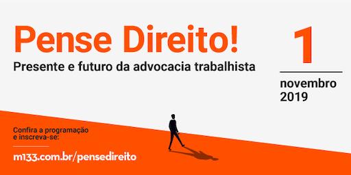 Seminário: PENSE DIREITO ! PRESENTE E FUTURO DA ADVOCACIA TRABALHISTA