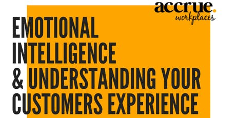 'EMOTIONAL INTELLIGENCE & UNDERSTANDING YOUR CUSTOMERS EXPERIENCE' WORKSHOP tickets