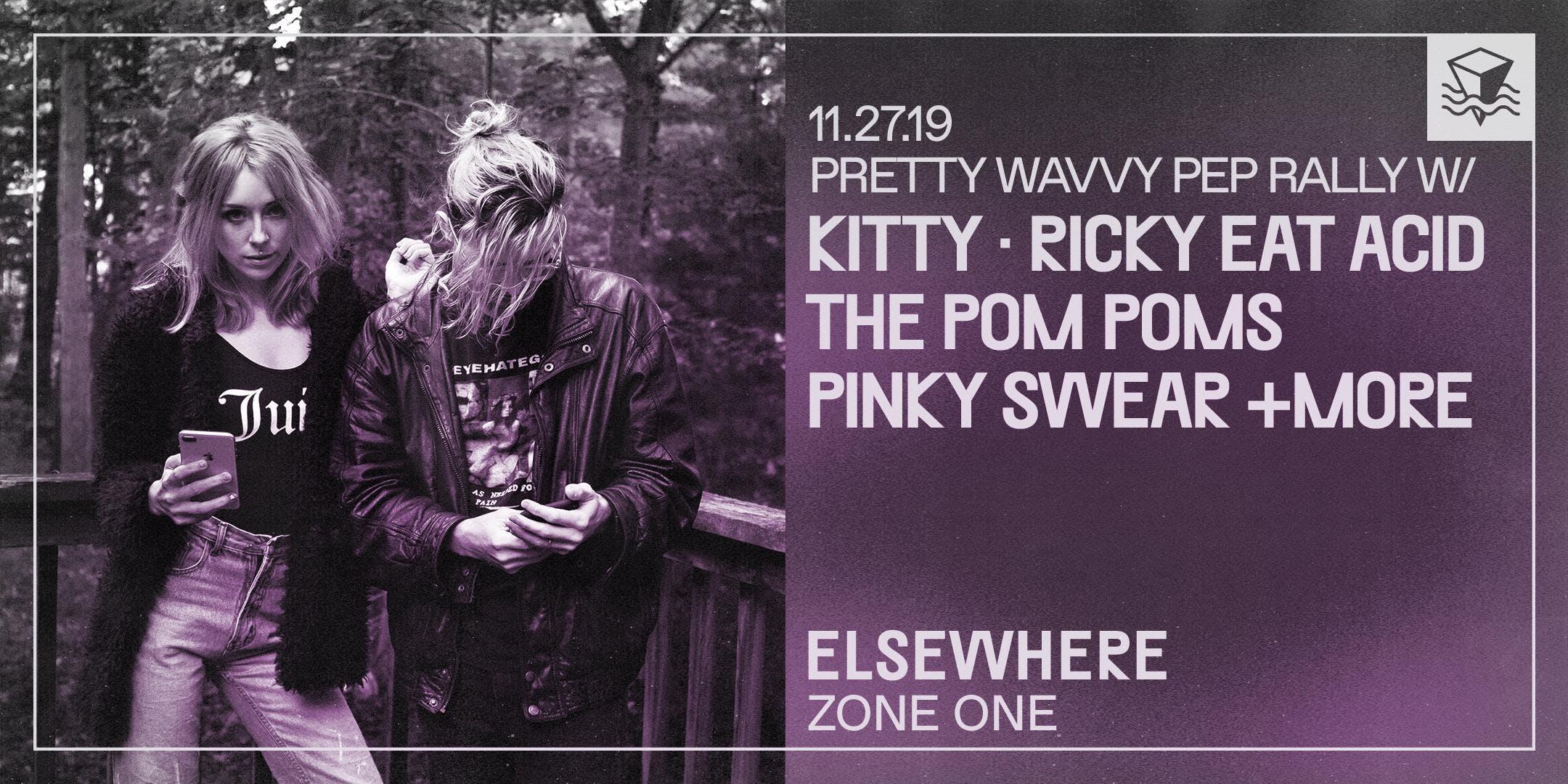 Pretty Wavvy Pep Rally w/ Kitty, Ricky Eat Acid, The Pom Poms, Pinky Swear +more