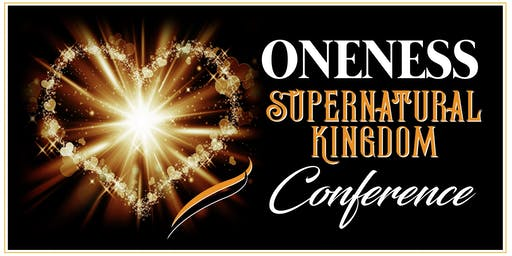 ONENESS Supernatural Kingdom Conference
