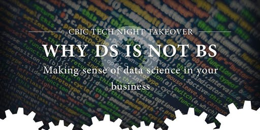 "CBIC Tech Night Takeover: ""Why DS is not BS: Making Sense of Data Science in Your Business"""