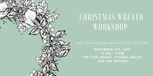 Christmas Wreath Workshop with The Fish House & Hayley Scott Blooms