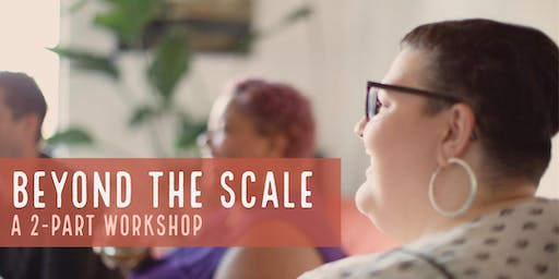 Beyond the Scale: A 2 Part Workshop