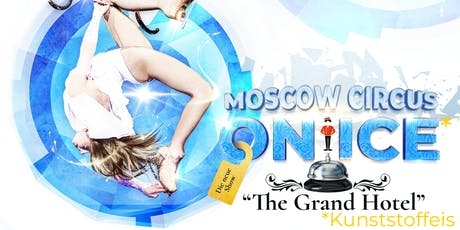 """Moscow Circus on Ice """"The Grand Hotel"""" I  Radolfzell Tickets"""