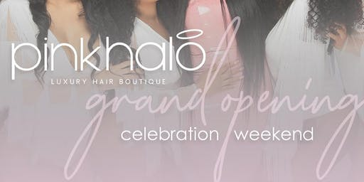 Grand Opening Celebration Weekend - Pink Halo Luxury Hair Boutique