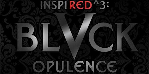 INSPI(RED)^3: BLVCK OPULENCE