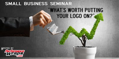 """""""What's Worth Putting Your Logo On?"""" Free Seminar"""