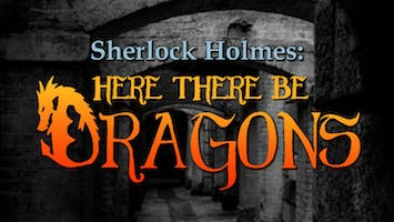 """Sherlock Holmes: Here There Be Dragons"""