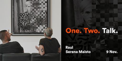 One. Two. Talk. Serena Maisto e Raul incontrano il pubblico.
