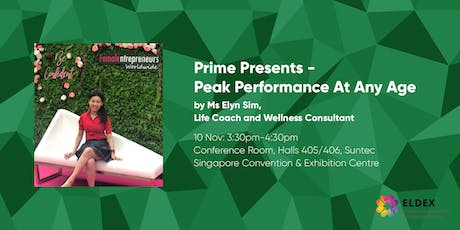 PRIME Presents Peak Performance At Any Age by Ms Elyn Sim (ELDEX Asia 2019) tickets