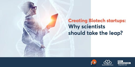 Creating Biotech startups: Why scientists should take the leap ? (Mtl)