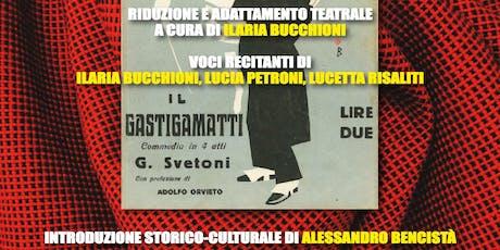 Il Gastigamatti di G.Svetoni riduzione teatrale di Ilaria Bucchioni biglietti