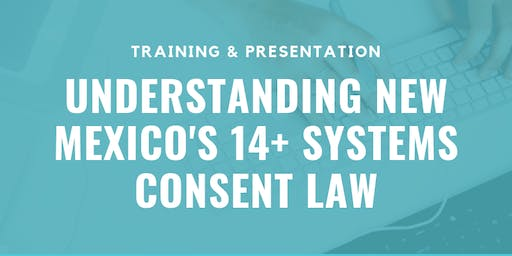 TRAINING: New Mexico's  14+ Services Consent Law