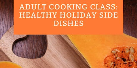 Adult Cooking Class: Healthy Holiday Side Dishes tickets