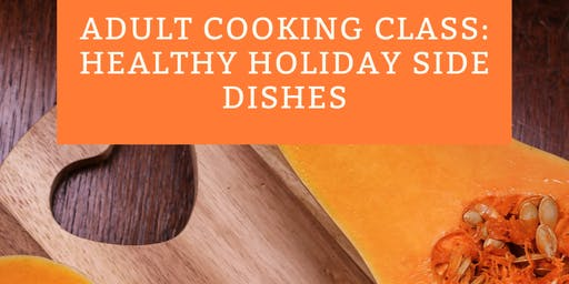 Adult Cooking Class: Healthy Holiday Side Dishes