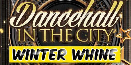 DANCEHALL IN THE CITY - Winter Whine tickets