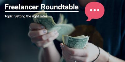 Freelancer Roundtable: Setting the right rates