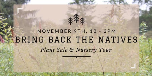 Bring Back the Natives - Plant Sale & Nursery Tour