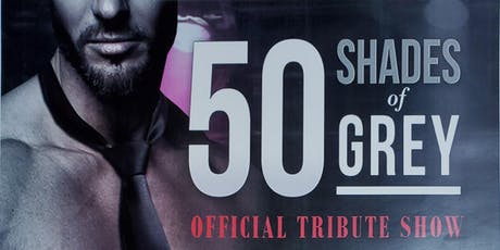 50 Shades of  Grey Revue Magic Mike Ladies Nite Out tickets