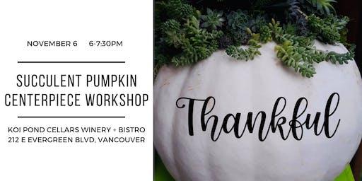 Succulent Pumpkin Centerpiece Workshop ~ Vancouver