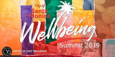 Wellbeing Summit 2019 | City of Santa Monica  Office of Civic Wellbeing