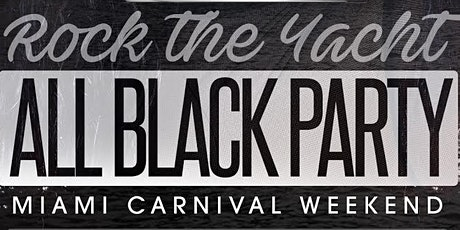 ROCK THE YACHT 2020 Miami Carnival All Black Yacht Party Columbus Day Weekend tickets