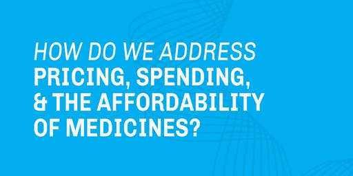 How Do We Address Pricing, Spending, & the Affordability of Medicines?