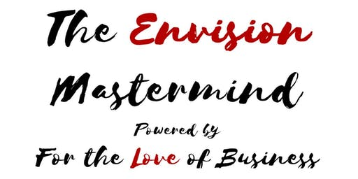 For the Love of Business - ENVISION Mastermind Luncheon - with Connections North/Northwest
