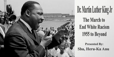 Dr. Martin Luther King Jr - The March to End White Racism: 1955 to Beyond
